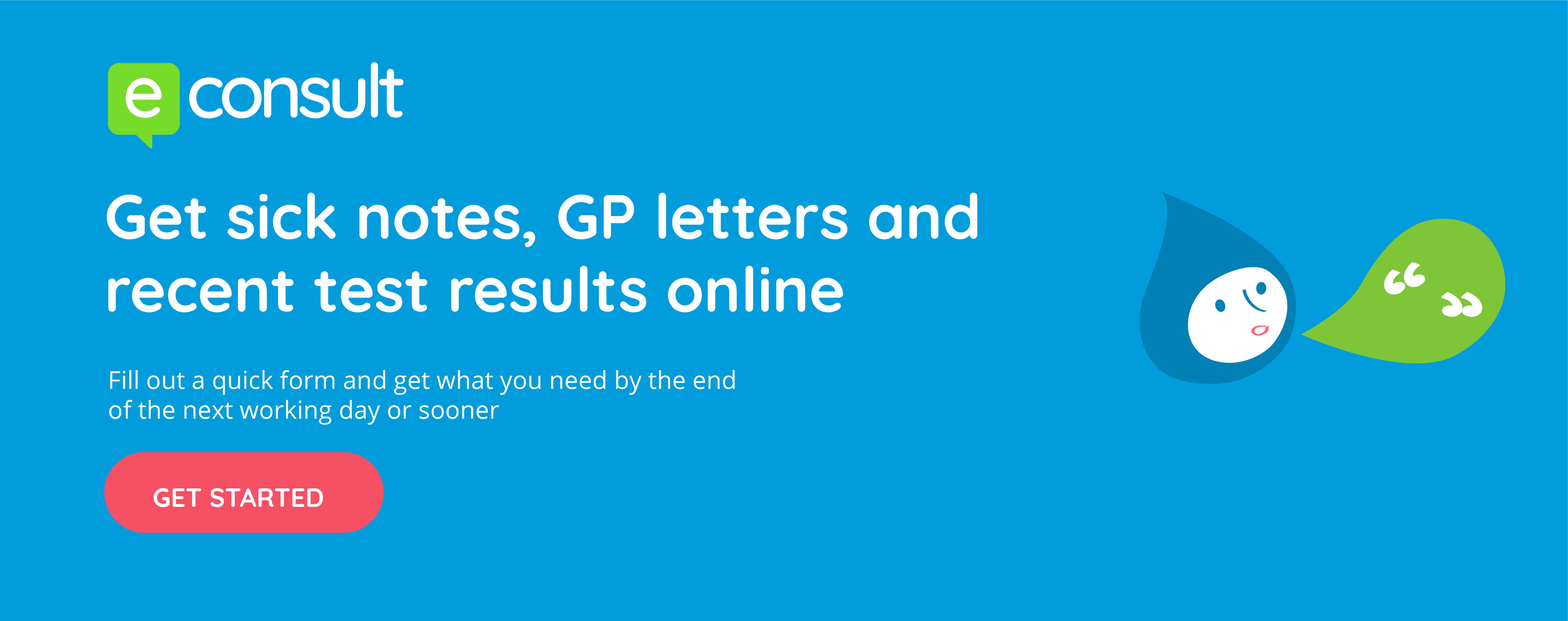 eConsult. Get sick notes, GP letters and recent test results online. Fill out a quick form and get what you need by the end of the next working day or sooner
